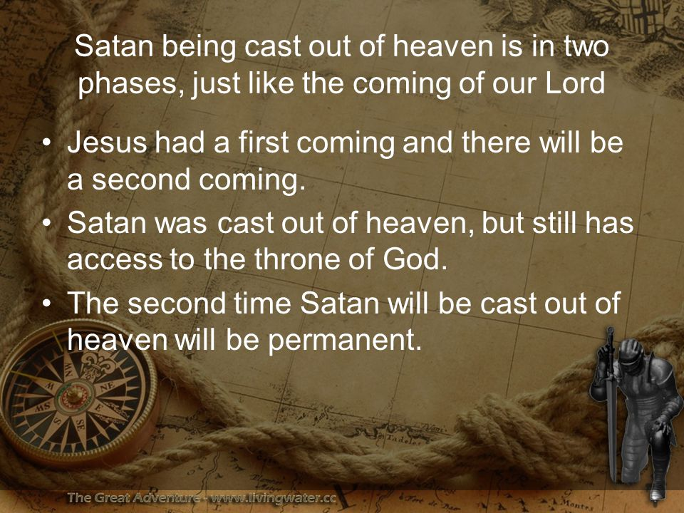 Satan being cast out of heaven is in two phases, just like the coming of our Lord Jesus had a first coming and there will be a second coming.