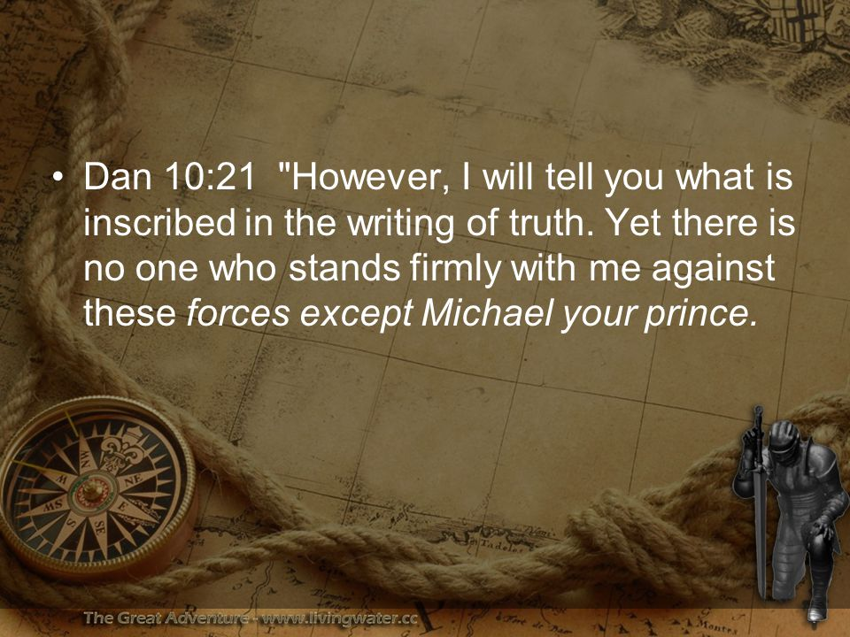 Dan 10:21 However, I will tell you what is inscribed in the writing of truth.