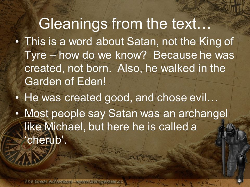 Gleanings from the text… This is a word about Satan, not the King of Tyre – how do we know.