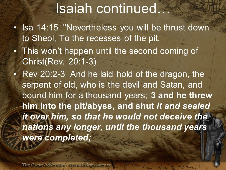 Isaiah continued… Isa 14:15 Nevertheless you will be thrust down to Sheol, To the recesses of the pit.