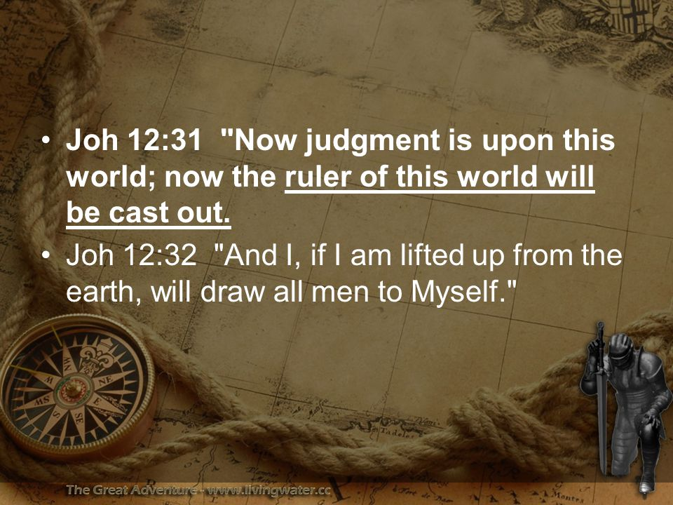 Joh 12:31 Now judgment is upon this world; now the ruler of this world will be cast out.