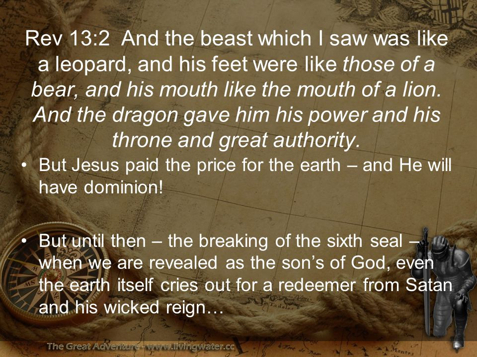 Rev 13:2 And the beast which I saw was like a leopard, and his feet were like those of a bear, and his mouth like the mouth of a lion.