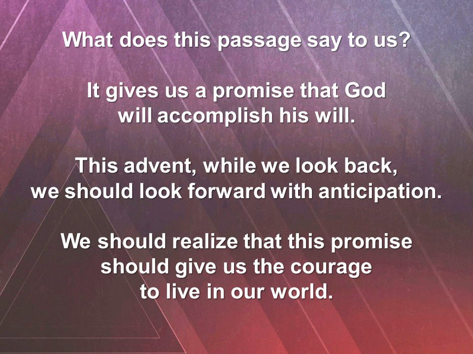What does this passage say to us. It gives us a promise that God will accomplish his will.