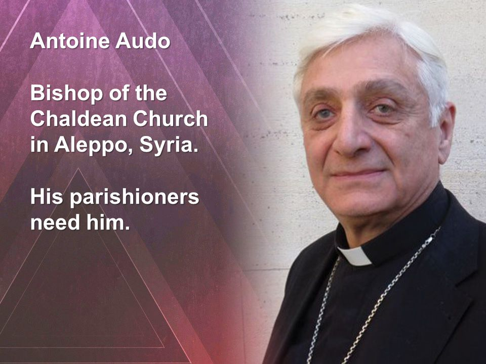 Antoine Audo Bishop of the Chaldean Church in Aleppo, Syria. His parishioners need him.
