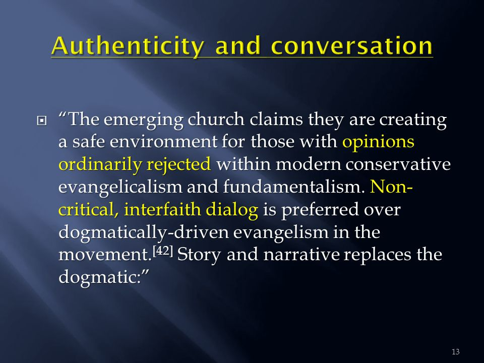  The emerging church claims they are creating a safe environment for those with opinions ordinarily rejected within modern conservative evangelicalism and fundamentalism.