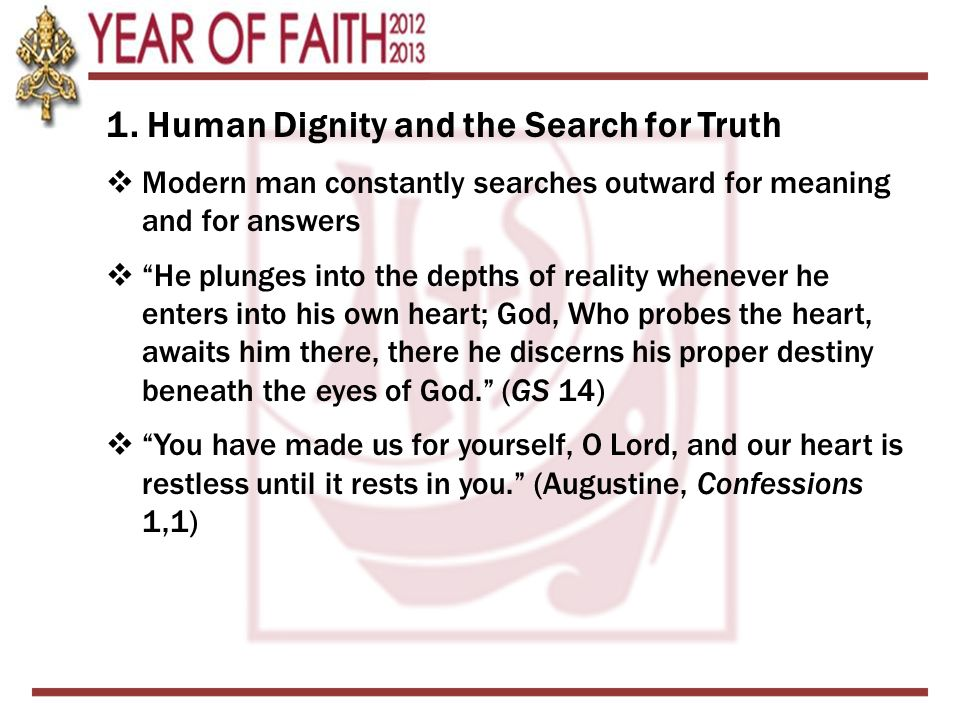 """1. Human Dignity and the Search for Truth  Modern man constantly searches outward for meaning and for answers  """"He plunges into the depths of realit"""