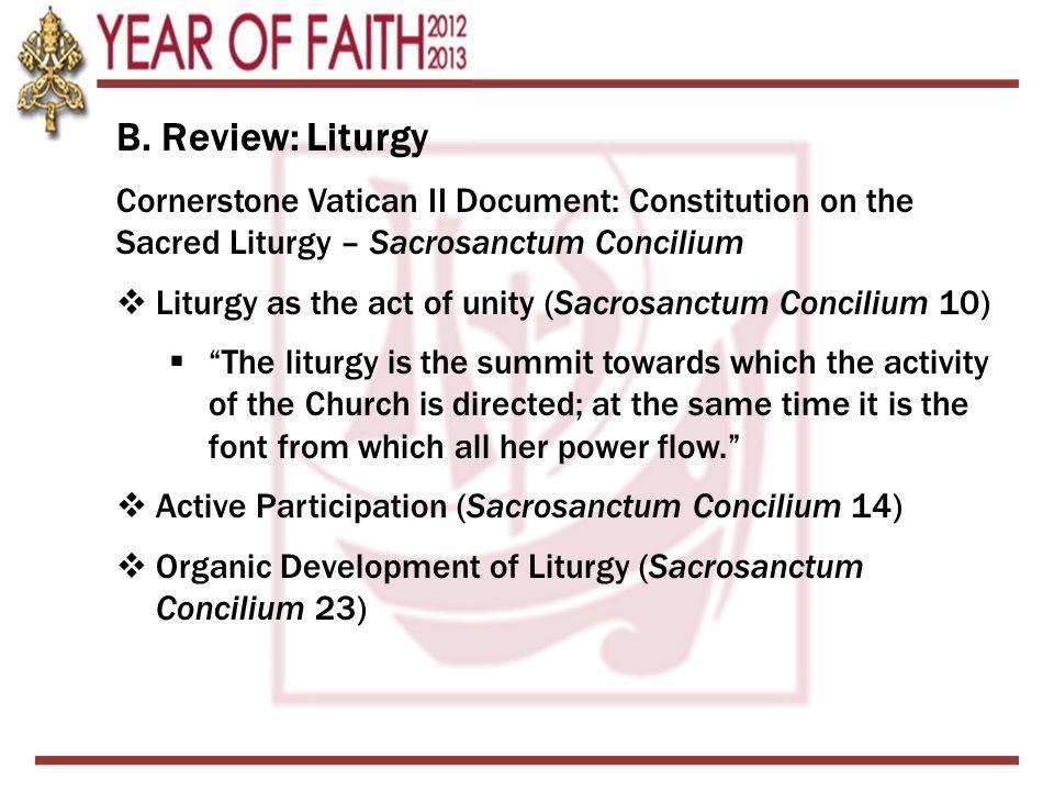 B. Review: Liturgy Cornerstone Vatican II Document: Constitution on the Sacred Liturgy – Sacrosanctum Concilium  Liturgy as the act of unity (Sacrosa
