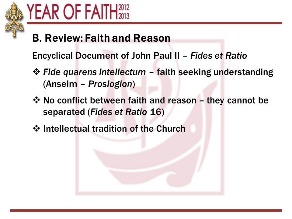 B. Review: Faith and Reason Encyclical Document of John Paul II – Fides et Ratio  Fide quarens intellectum – faith seeking understanding (Anselm – Pr