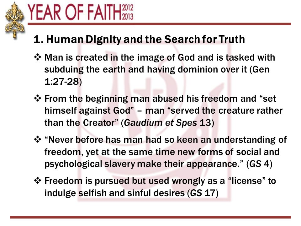 1. Human Dignity and the Search for Truth  Man is created in the image of God and is tasked with subduing the earth and having dominion over it (Gen