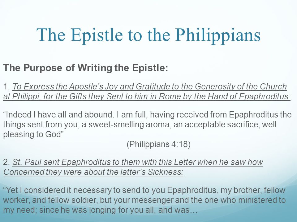 The Epistle to the Philippians The Purpose of Writing the Epistle: 1.