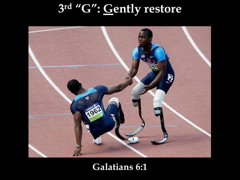 3 rd G : Gently restore Galatians 6:1