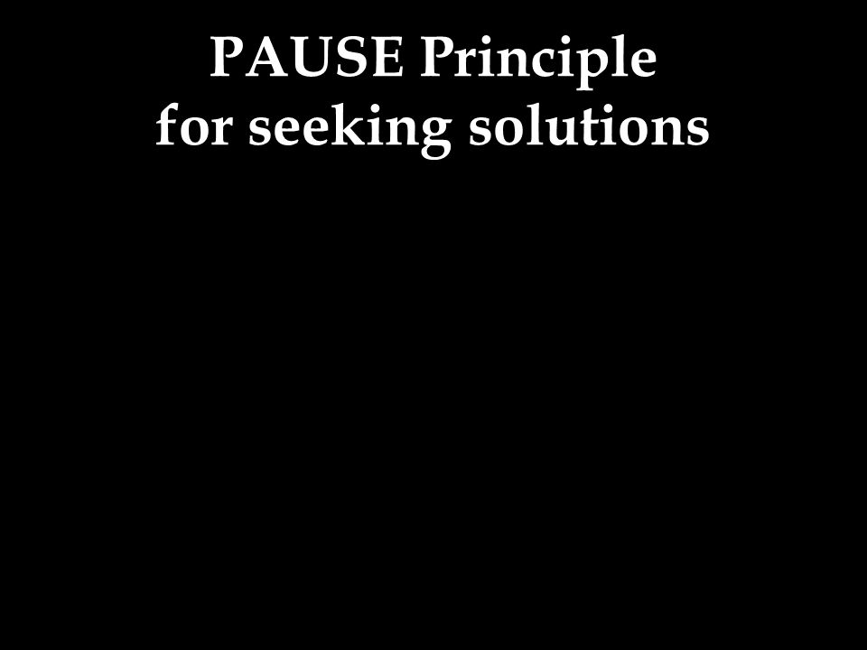 PAUSE Principle for seeking solutions