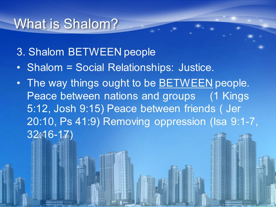 3. Shalom BETWEEN people Shalom = Social Relationships: Justice.