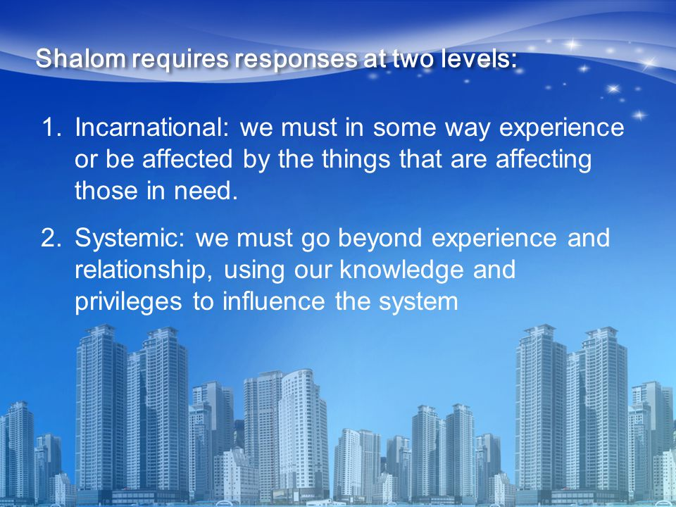 1.Incarnational: we must in some way experience or be affected by the things that are affecting those in need.