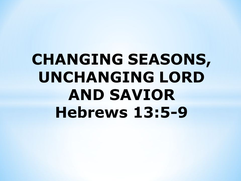 5.He is unchanging His Person and attributes. John 17: 5; 24 6.