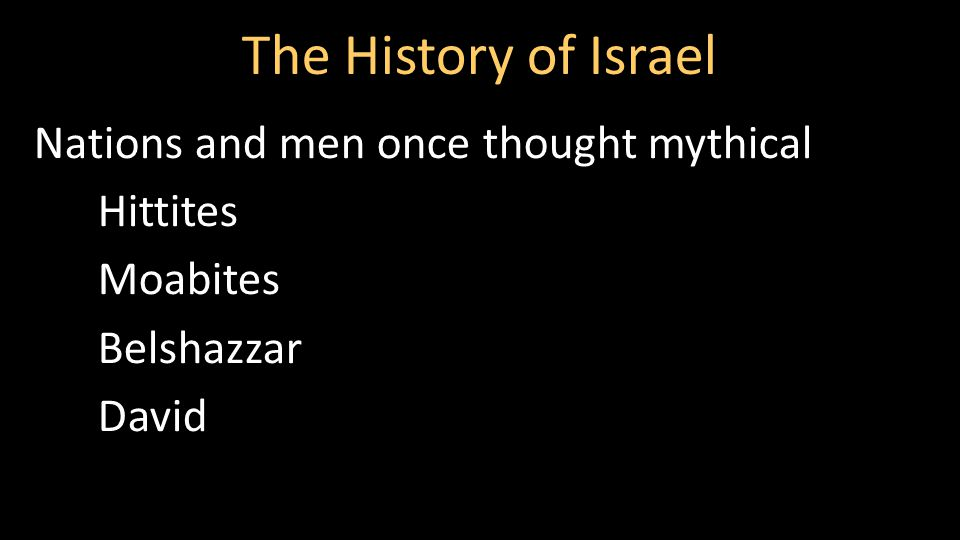 The History of Israel Nations and men once thought mythical Hittites Moabites Belshazzar David