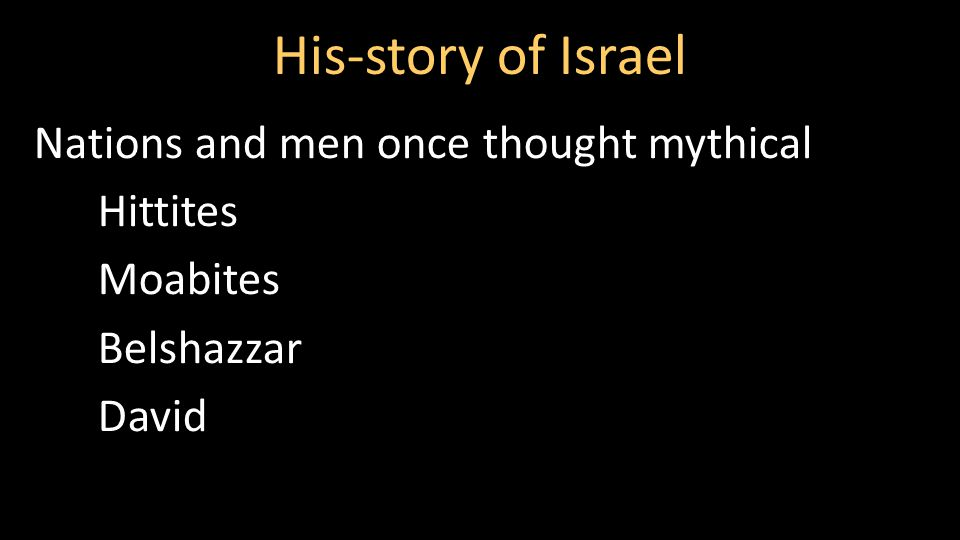 His-story of Israel Nations and men once thought mythical Hittites Moabites Belshazzar David