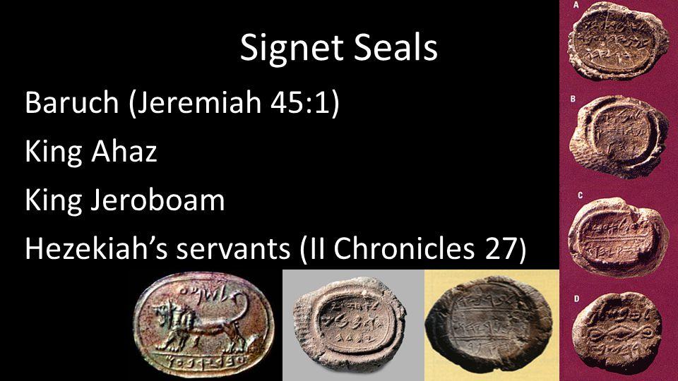 Signet Seals Baruch (Jeremiah 45:1) King Ahaz King Jeroboam Hezekiah's servants (II Chronicles 27 )