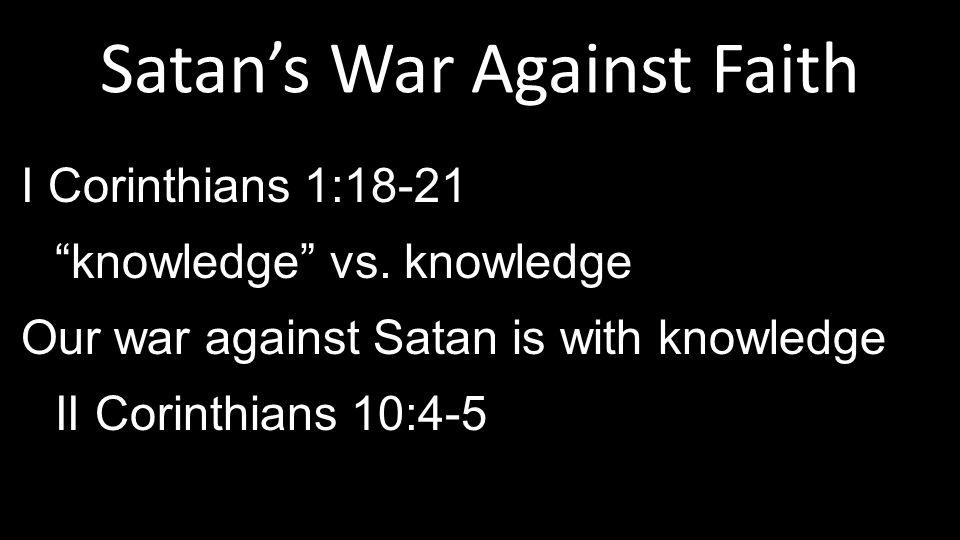 Satan's War Against Faith I Corinthians 1:18-21 knowledge vs.