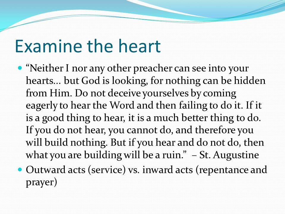 "Examine the heart ""Neither I nor any other preacher can see into your hearts... but God is looking, for nothing can be hidden from Him. Do not deceive"