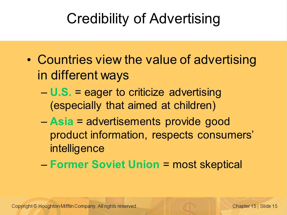 Copyright © Houghton Mifflin Company. All rights reserved.Chapter 15 | Slide 15 Credibility of Advertising Countries view the value of advertising in