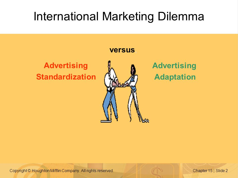 Copyright © Houghton Mifflin Company. All rights reserved.Chapter 15 | Slide 2 Advertising Standardization Advertising Adaptation. versus. Internation