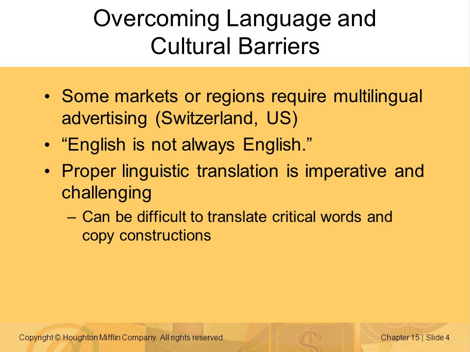 Copyright © Houghton Mifflin Company. All rights reserved.Chapter 15 | Slide 4 Overcoming Language and Cultural Barriers Some markets or regions requi