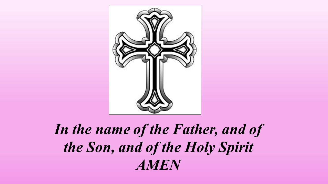 In the name of the Father, and of the Son, and of the Holy Spirit AMEN