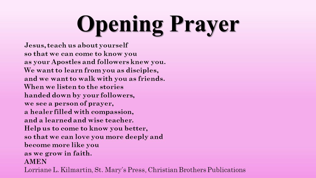 Opening Prayer Jesus, teach us about yourself so that we can come to know you as your Apostles and followers knew you.