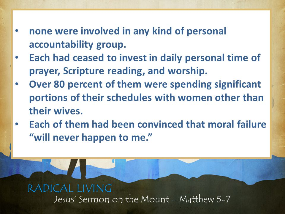 Jesus' Sermon on the Mount – Matthew 5-7 RADICAL LIVING How can we find deliverance from sexual temptation.