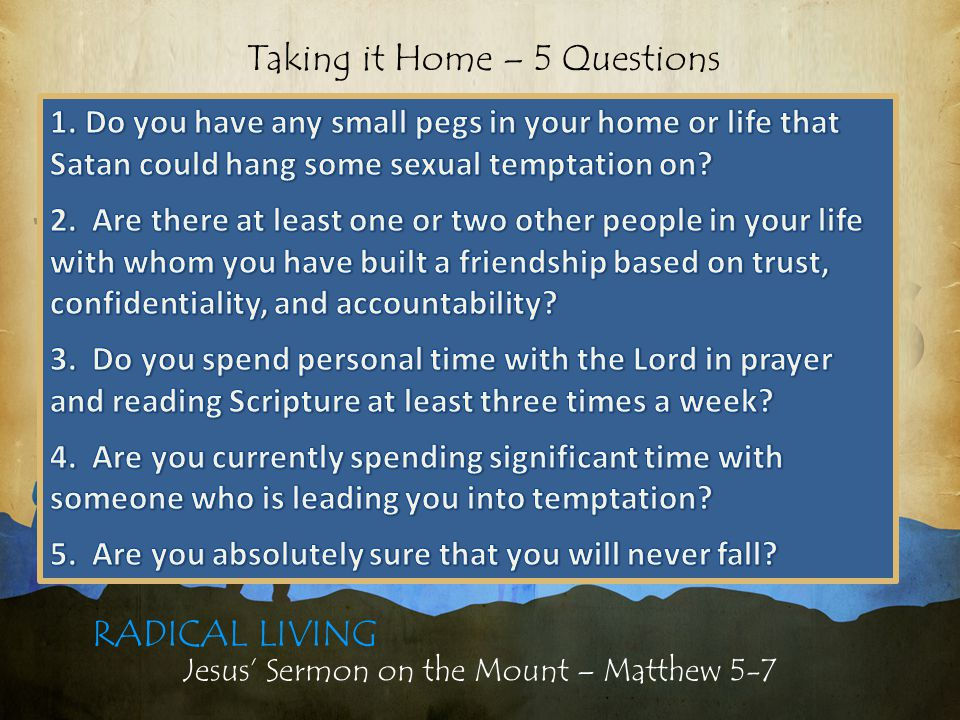 Jesus' Sermon on the Mount – Matthew 5-7 RADICAL LIVING Taking it Home – 5 Questions