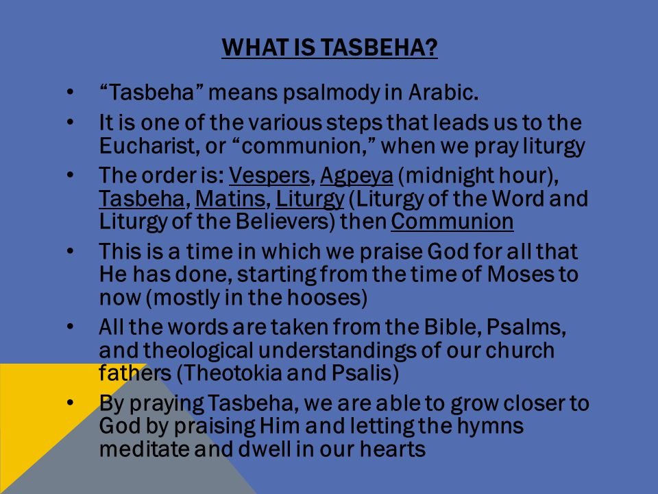 WHAT IS TASBEHA. Tasbeha means psalmody in Arabic.