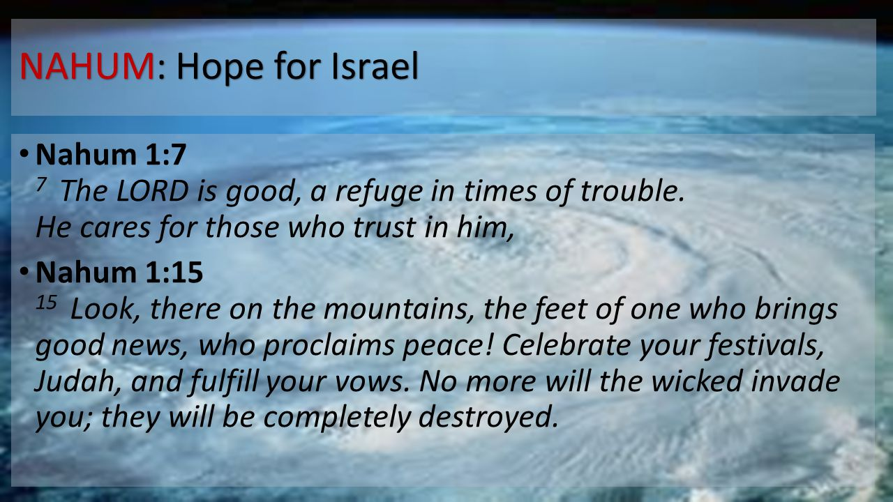 NAHUM: Hope for Israel Nahum 1:7 7 The LORD is good, a refuge in times of trouble.