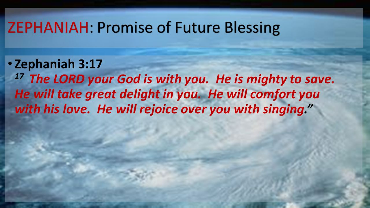 ZEPHANIAH: Promise of Future Blessing Zephaniah 3:17 17 The LORD your God is with you.