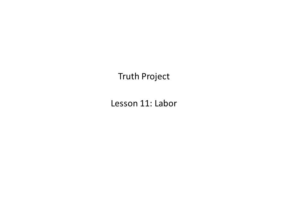 Truth Project Lesson 11: Labor