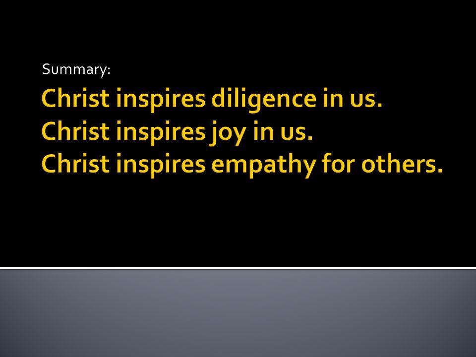 Christ inspires diligence in us. Christ inspires joy in us.