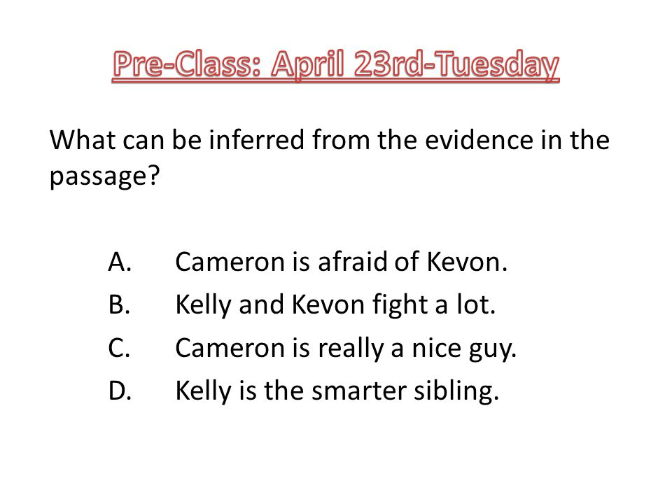 What can be inferred from the evidence in the passage? A. Cameron is afraid of Kevon. B. Kelly and Kevon fight a lot. C. Cameron is really a nice guy.