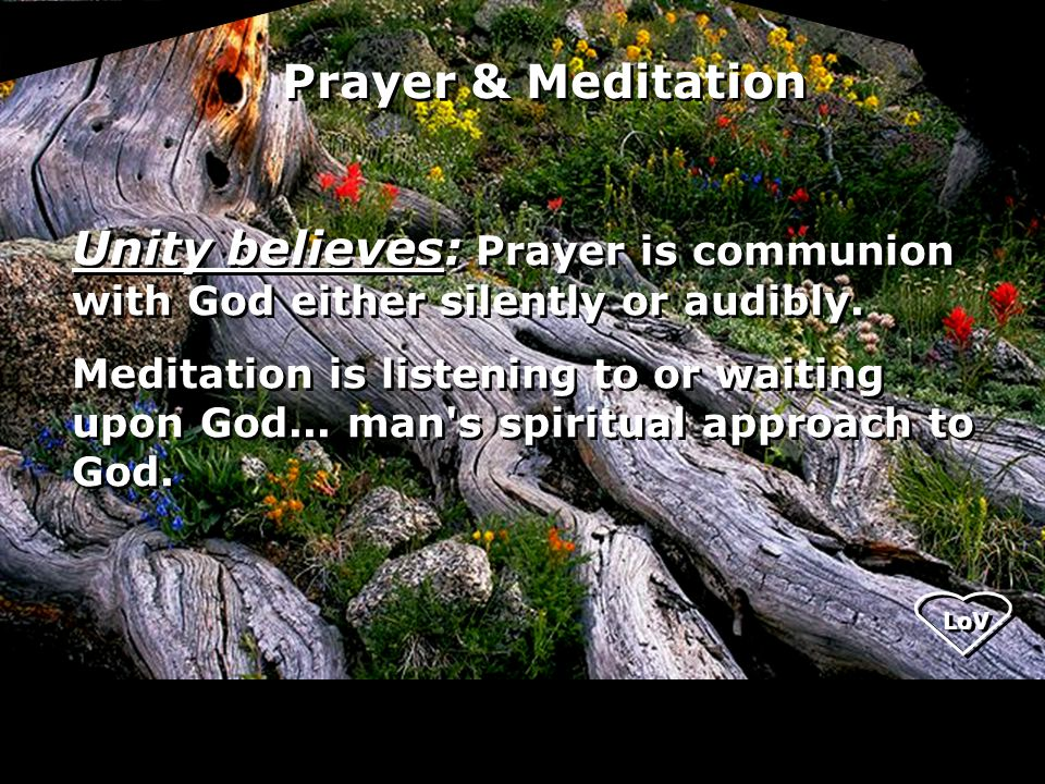 LoV Unity believes: Prayer is communion with God either silently or audibly.