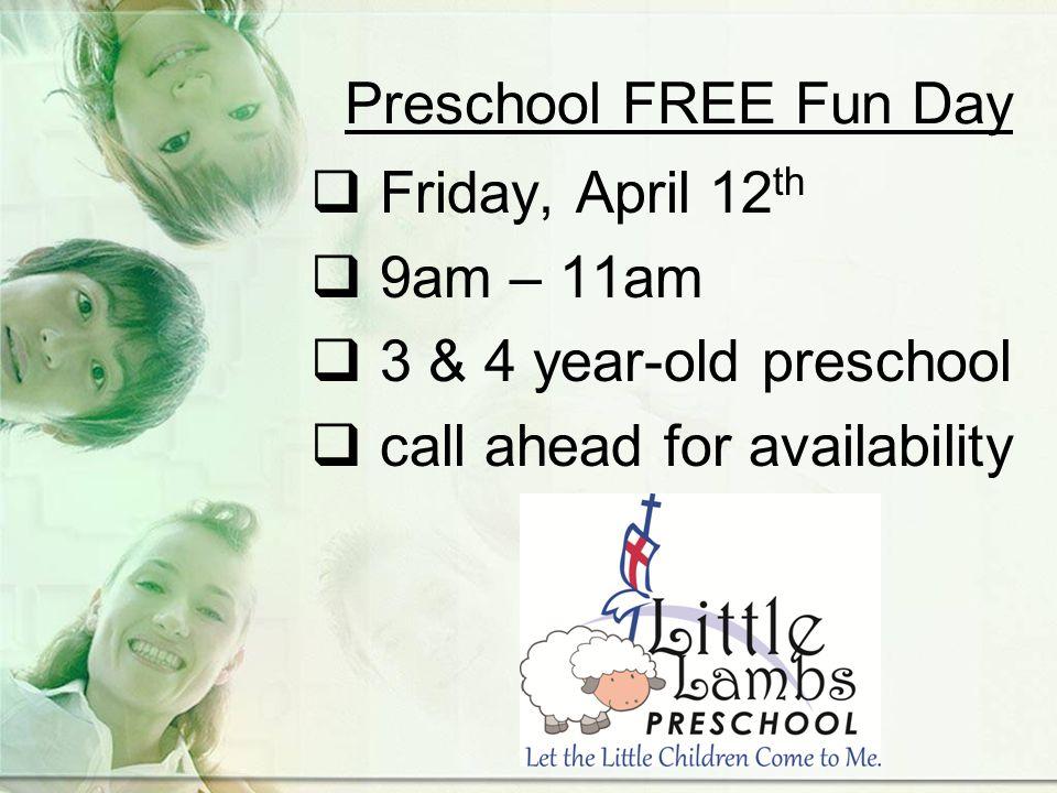 Preschool FREE Fun Day  Friday, April 12 th  9am – 11am  3 & 4 year-old preschool  call ahead for availability