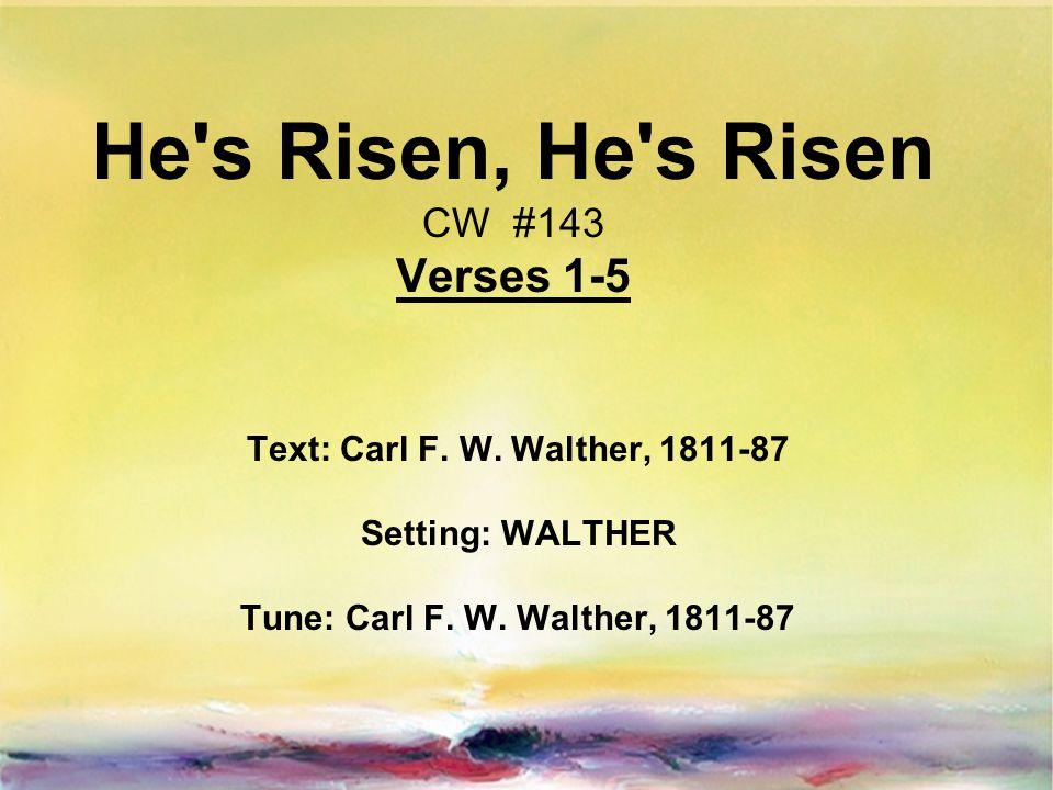 He s Risen, He s Risen CW #143 Verses 1-5 Text: Carl F.