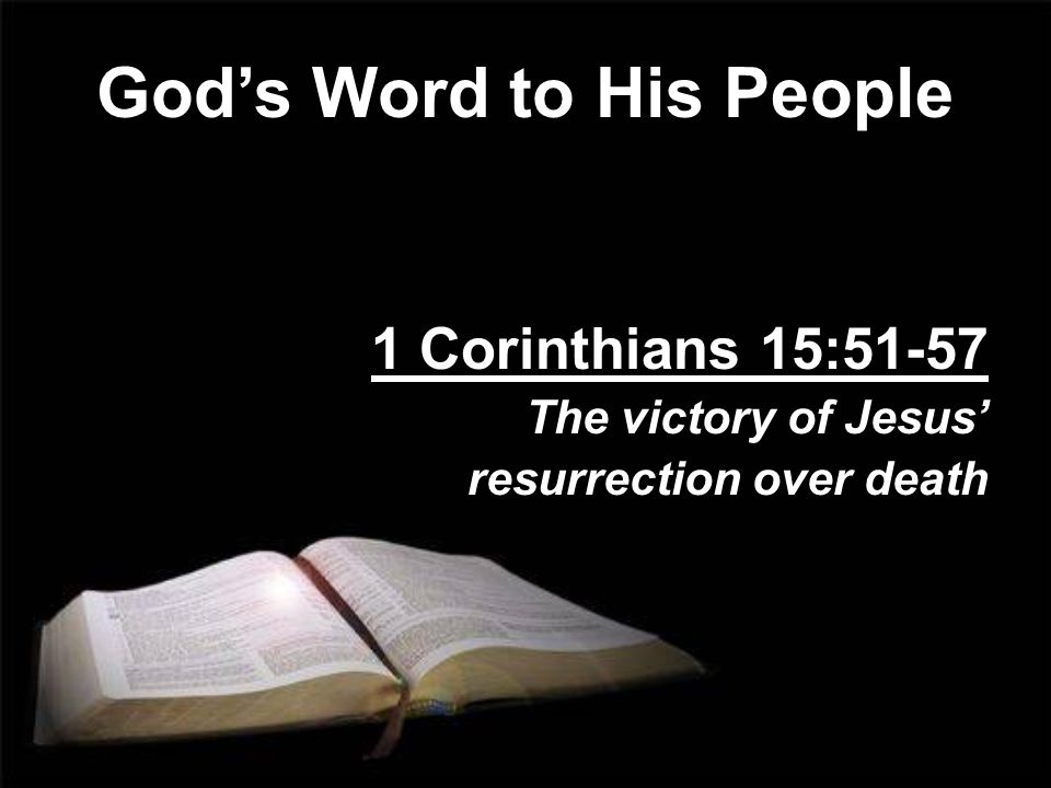 God's Word to His People 1 Corinthians 15:51-57 The victory of Jesus' resurrection over death