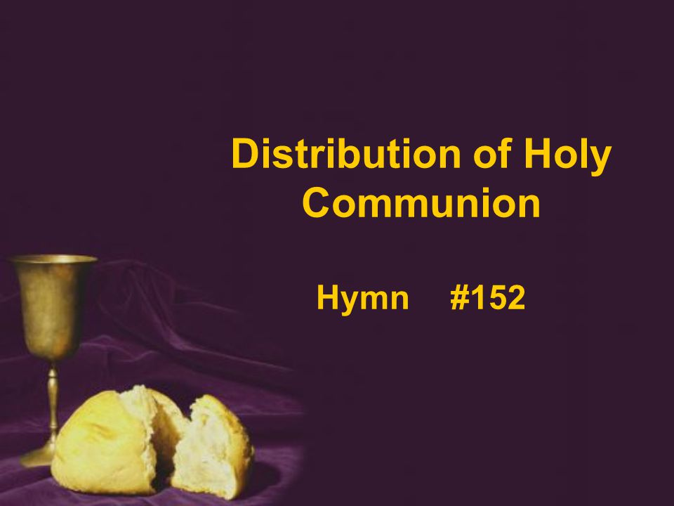 Distribution of Holy Communion Hymn #152
