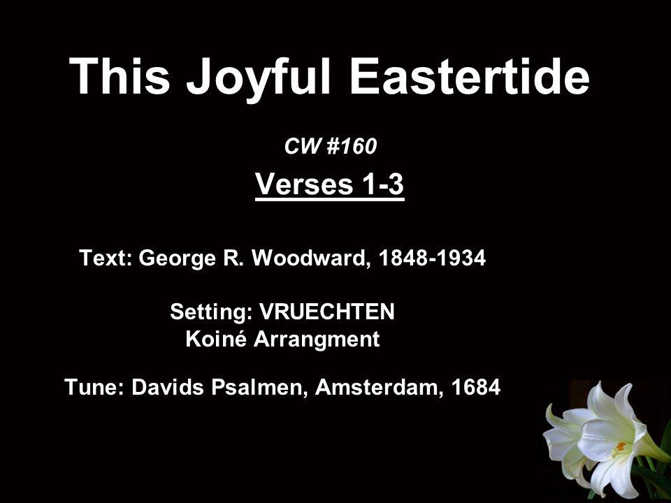 This Joyful Eastertide CW #160 Verses 1-3 Text: George R.