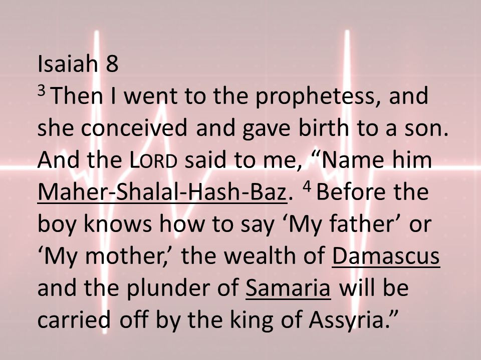 Isaiah 8 3 Then I went to the prophetess, and she conceived and gave birth to a son.