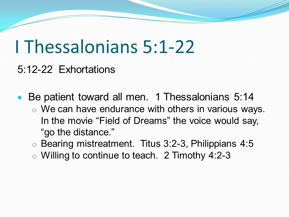 I Thessalonians 5:1-22 5:12-22 Exhortations  Be patient toward all men.