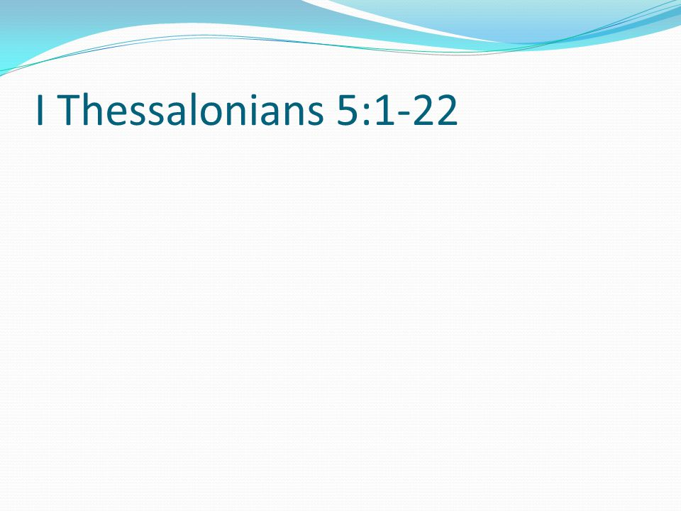 I Thessalonians 5:1-22