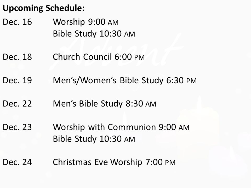 Upcoming Schedule: Dec. 16Worship 9:00 AM Bible Study 10:30 AM Dec.