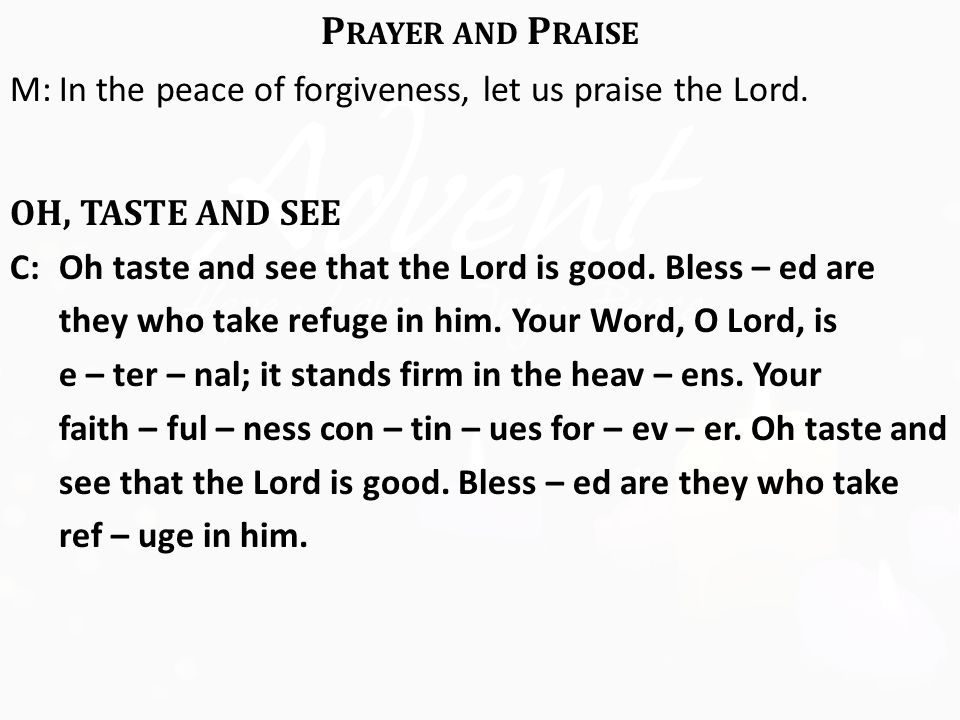 P RAYER AND P RAISE M:In the peace of forgiveness, let us praise the Lord.