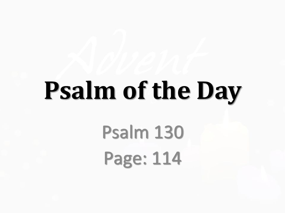 Psalm of the Day Psalm 130 Page: 114