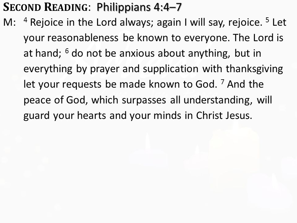 Philippians 4:4–7 S ECOND R EADING : Philippians 4:4–7 M: 4 Rejoice in the Lord always; again I will say, rejoice.